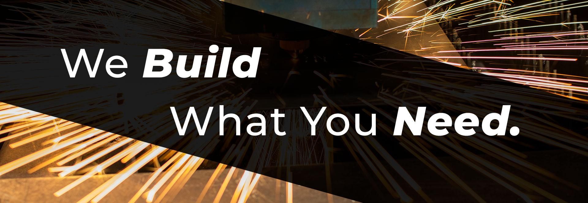 We build what you need